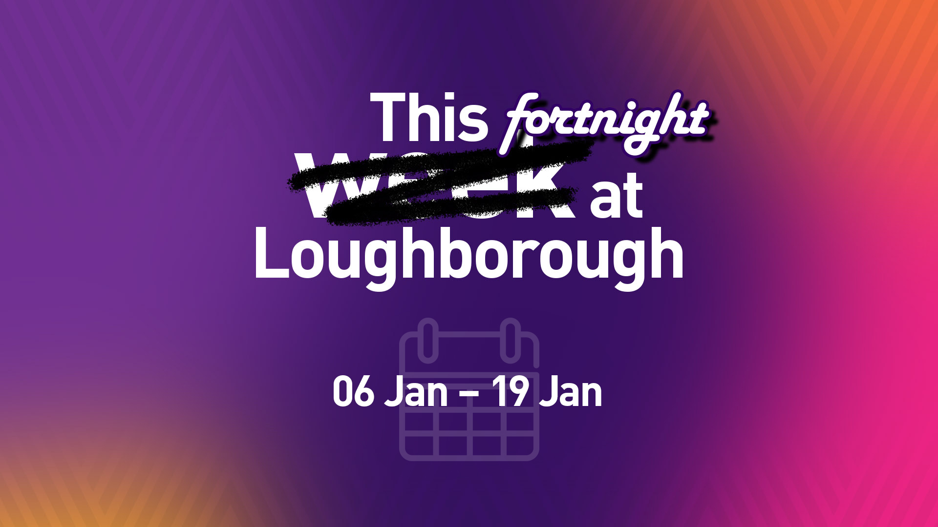 This Fortnight at Loughborough | 6th January 2020