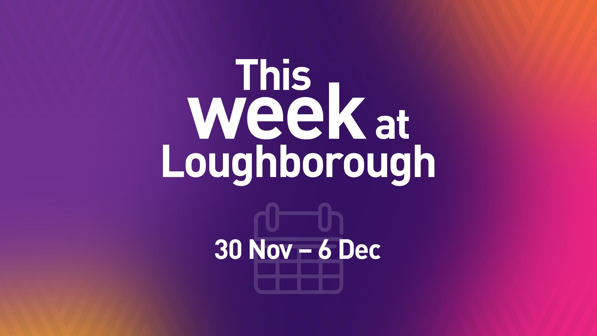 This Week at Loughborough | 30 November
