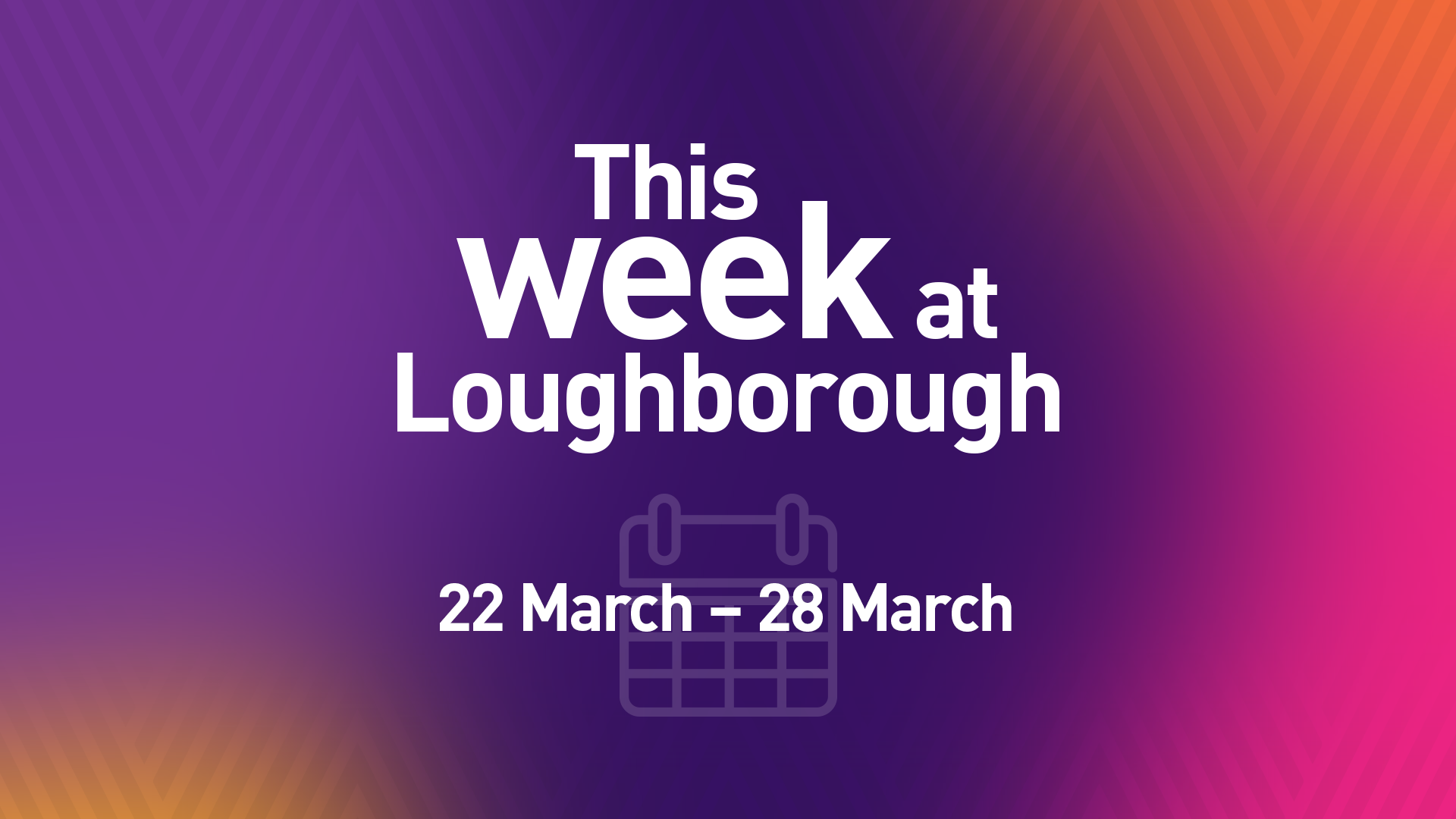 This Week at Loughborough | 22 March