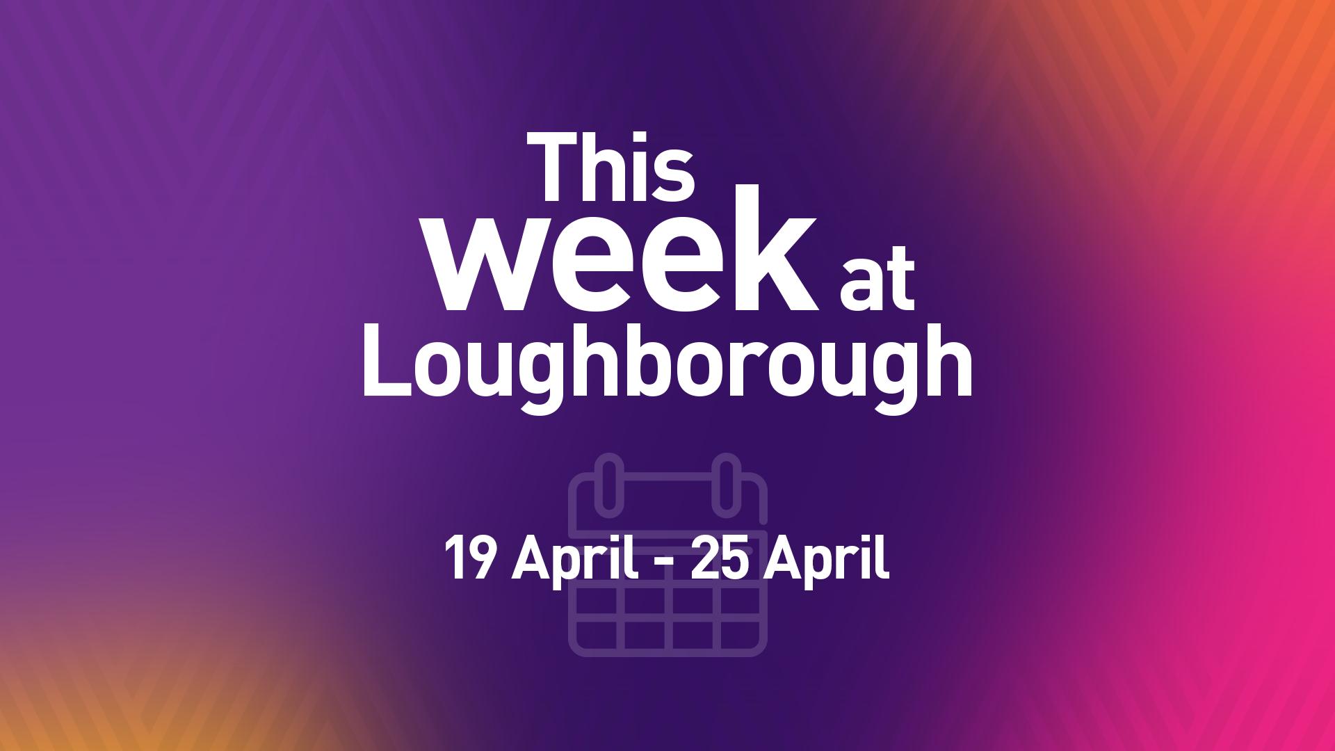 This Week at Loughborough | 19 April