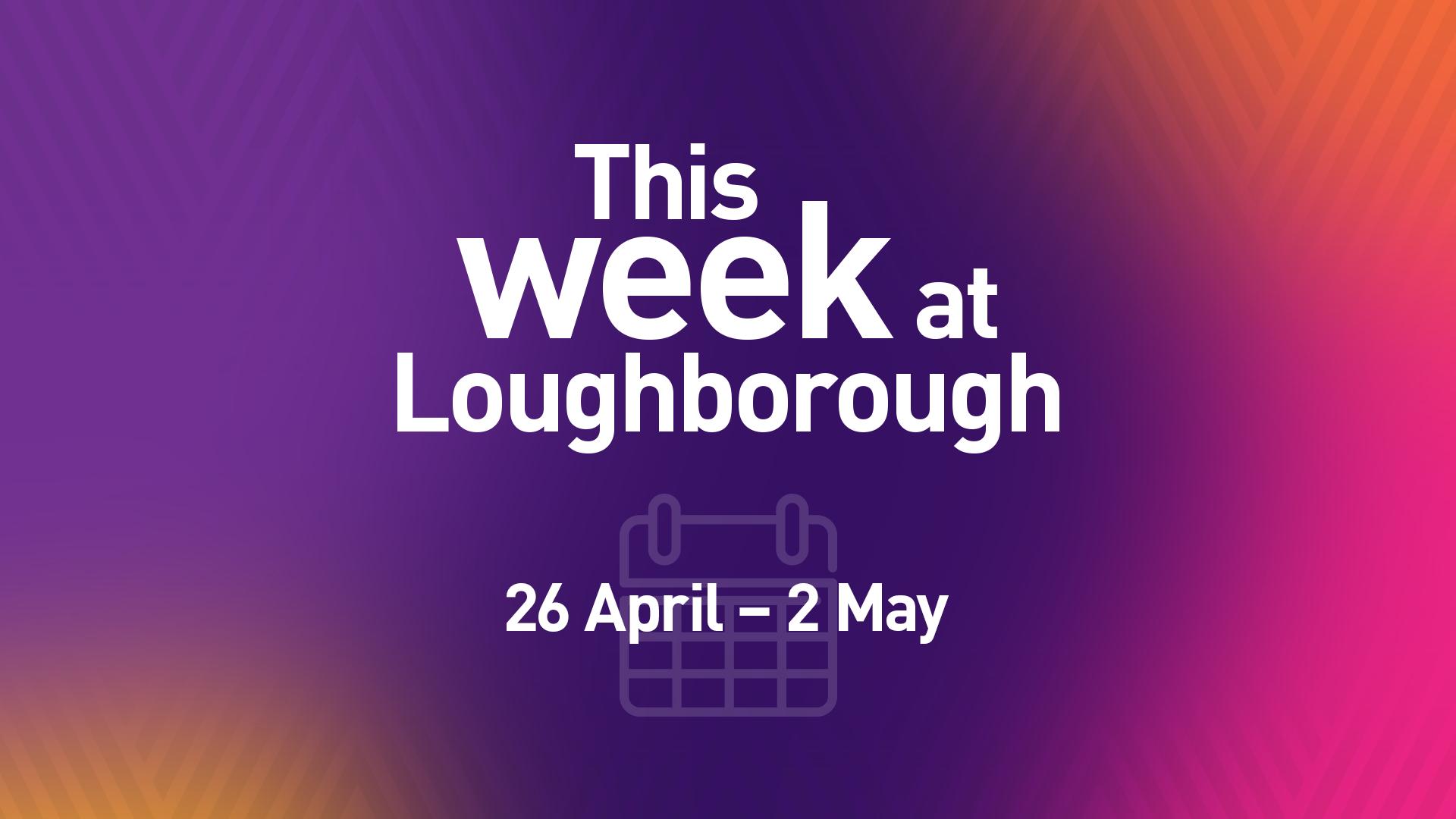 This Week at Loughborough | 26 April