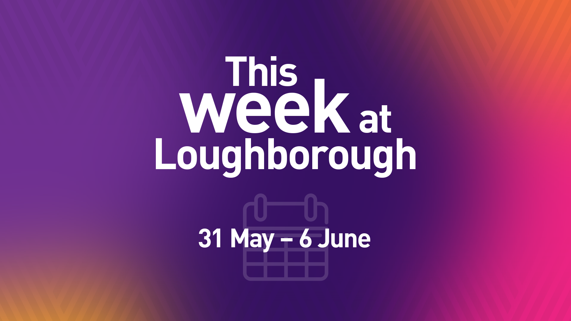 This Week at Loughborough | 31 May