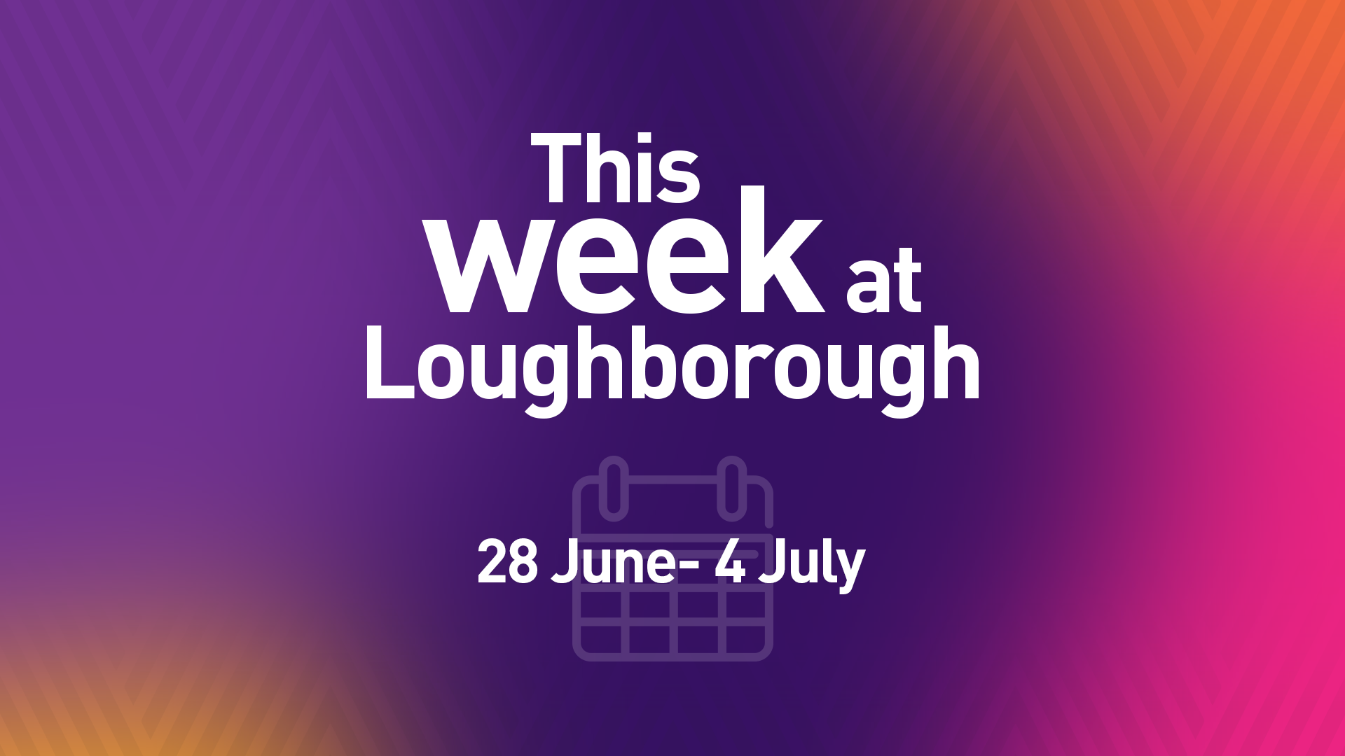 This Week at Loughborough | 28 June