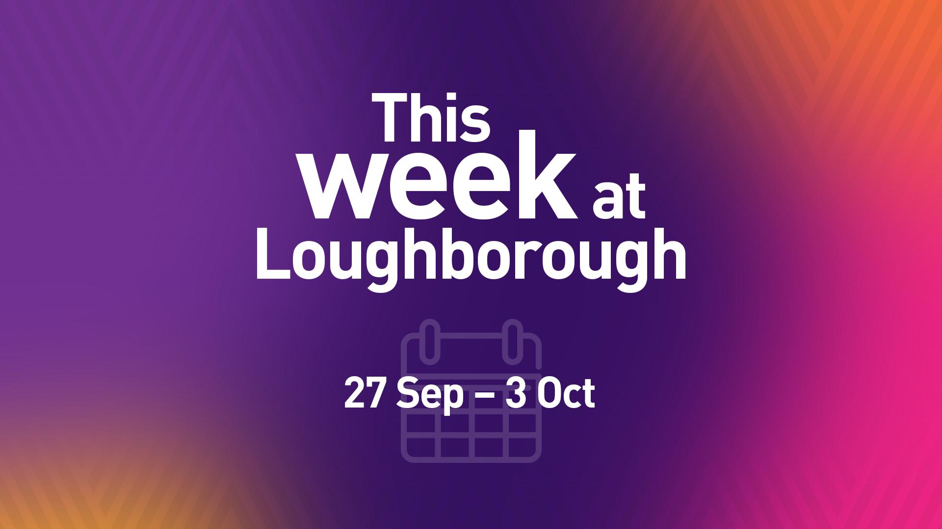 This Week at Loughborough   27 September